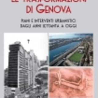 """""""Le trasformazioni di Genova: piani e interventi urbanistici dagli anni Settanta a oggi"""""""